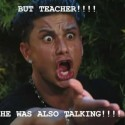 But Teacher He Was Also Talking