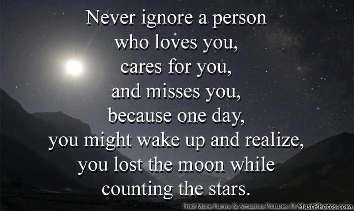 Never Ignore A Person Who Loves & Misses You