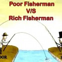 Poor Fisherman Vs Rich Fisherman