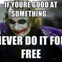 If You Are Good At Something Never Do It For Free