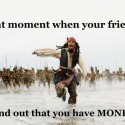 When Your Friends Find Out That You Have Money