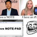 You Have Note And iPad But I Have Both