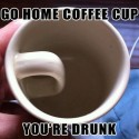 Go Home Coffee Cup, You Are Drunk