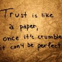 Trust Is Like A Paper, Once It's Crumbled It Can't Be Perfect