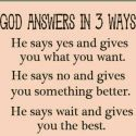 God Answers In Only 3 Ways
