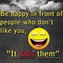 Be Happy In Front Of, Who Don't Like You