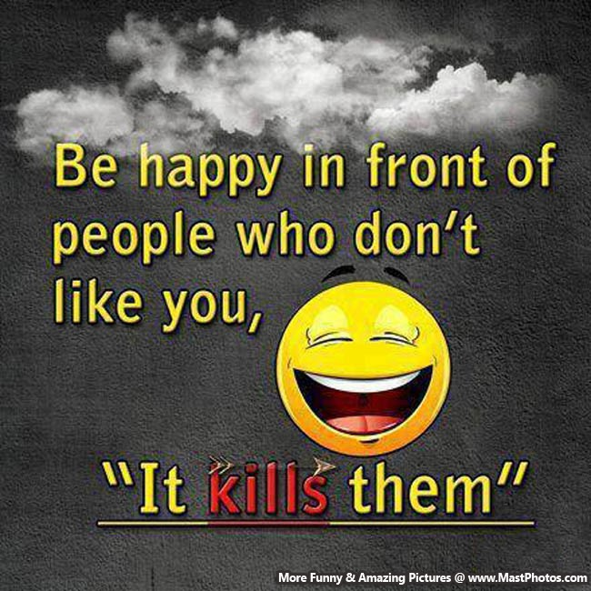 be happy in front of who dont like you